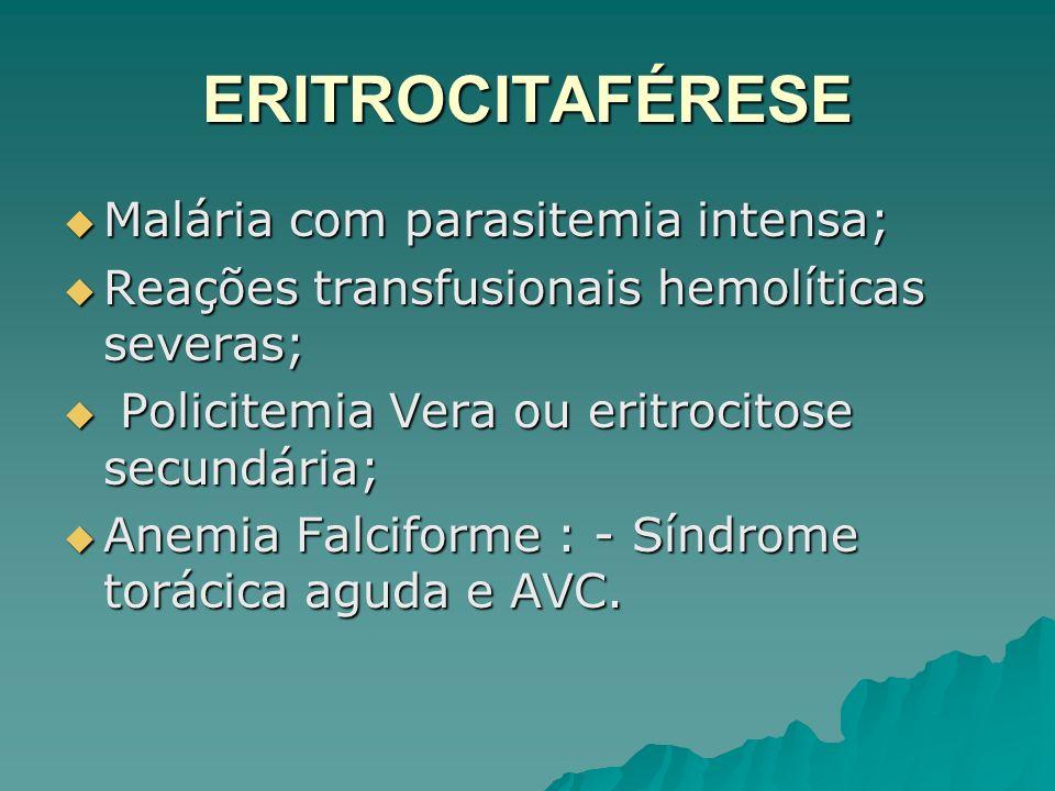 ERITROCITAFÉRESE Malária com parasitemia intensa; Malária com parasitemia intensa; Reações transfusionais hemolíticas severas; Reações transfusionais