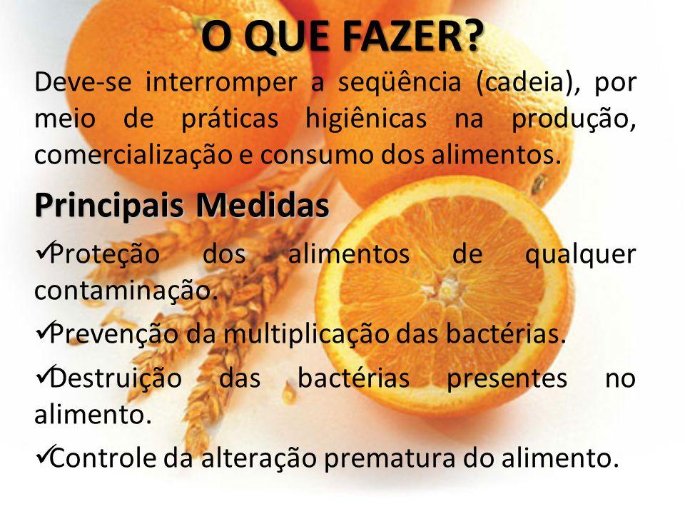 O QUE FAZER? Deve-se interromper a seqüência (cadeia), por meio de práticas higiênicas na produção, comercialização e consumo dos alimentos. Principai