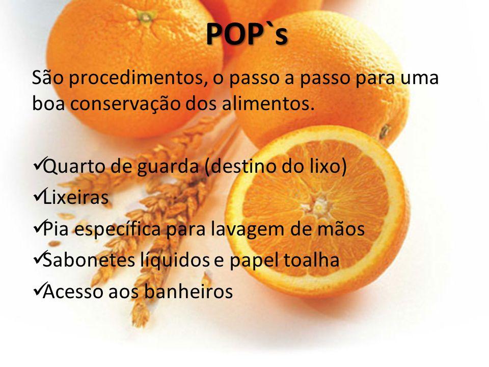 POP`s São procedimentos, o passo a passo para uma boa conservação dos alimentos. Quarto de guarda (destino do lixo) Lixeiras Pia específica para lavag