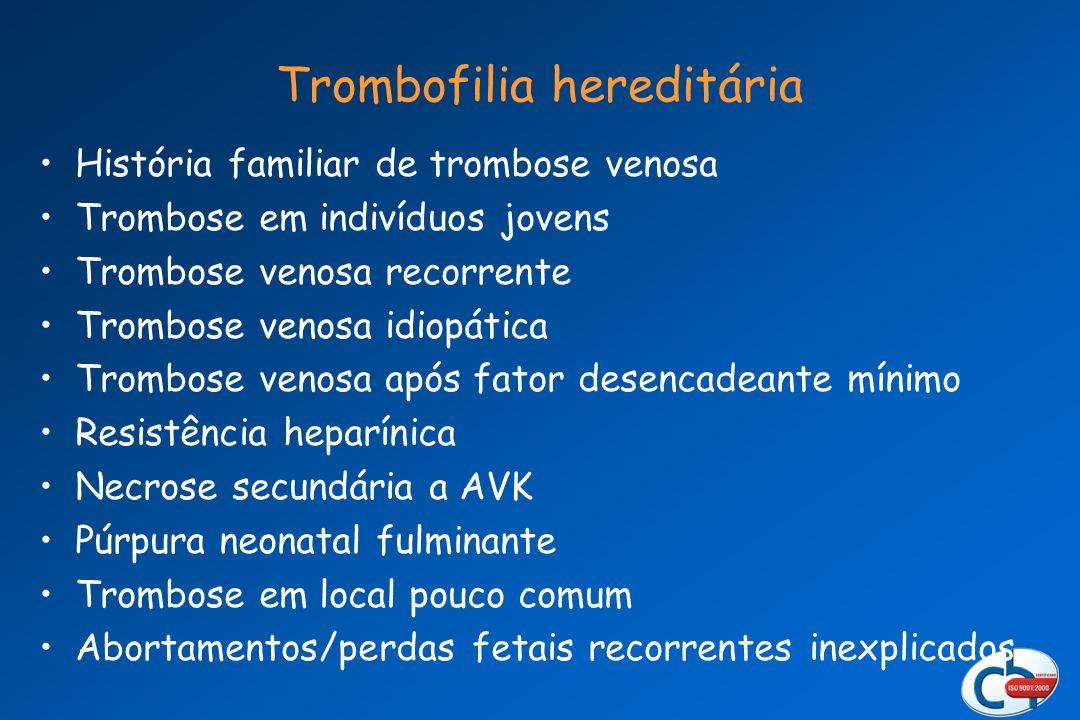 Trombofilia hereditária História familiar de trombose venosa Trombose em indivíduos jovens Trombose venosa recorrente Trombose venosa idiopática Tromb