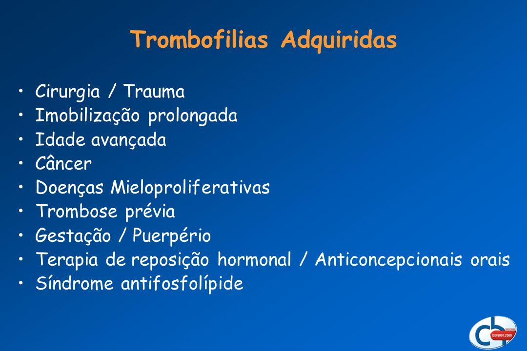 Cirurgia / Trauma Imobilização prolongada Idade avançada Câncer Doenças Mieloproliferativas Trombose prévia Gestação / Puerpério Terapia de reposição