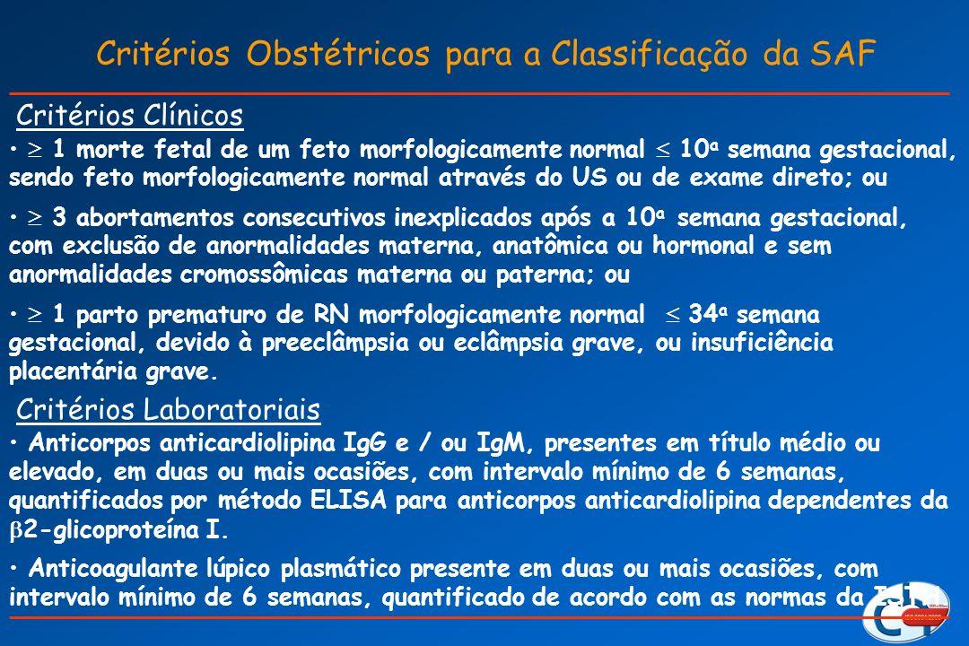 Critérios Obstétricos para a Classificação da SAF Critérios Clínicos 1 morte fetal de um feto morfologicamente normal 10 a semana gestacional, sendo f