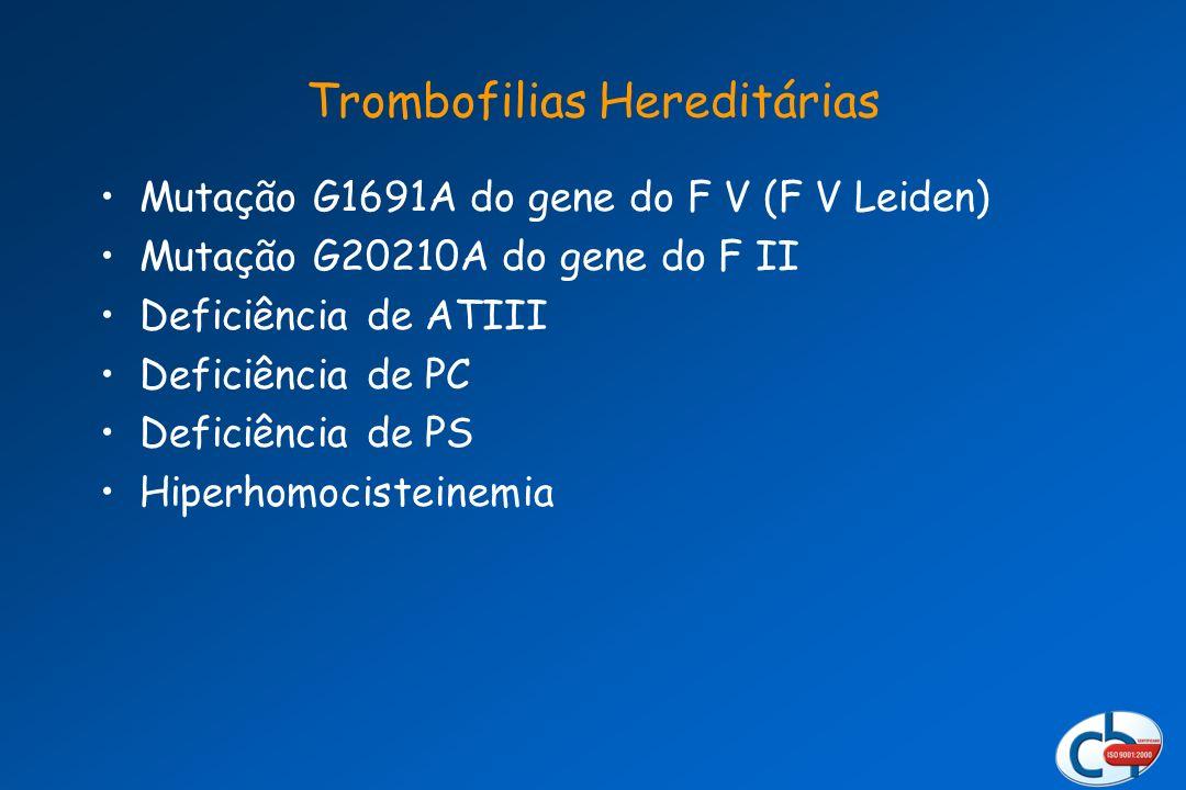 Trombofilias Hereditárias Mutação G1691A do gene do F V (F V Leiden) Mutação G20210A do gene do F II Deficiência de ATIII Deficiência de PC Deficiênci