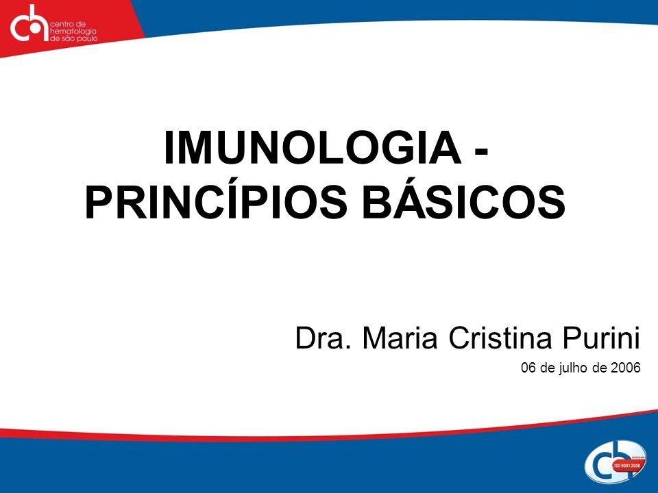 IMUNOLOGIA - PRINCÍPIOS BÁSICOS Dra. Maria Cristina Purini 06 de julho de 2006