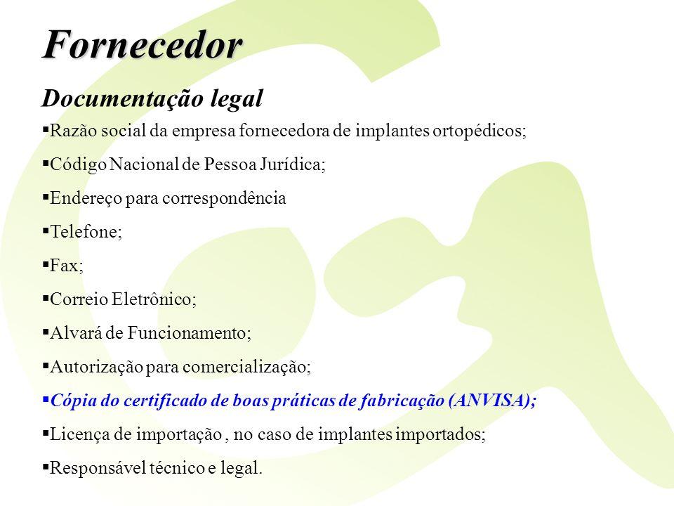 Fornecedor Documentação legal Razão social da empresa fornecedora de implantes ortopédicos; Código Nacional de Pessoa Jurídica; Endereço para correspo