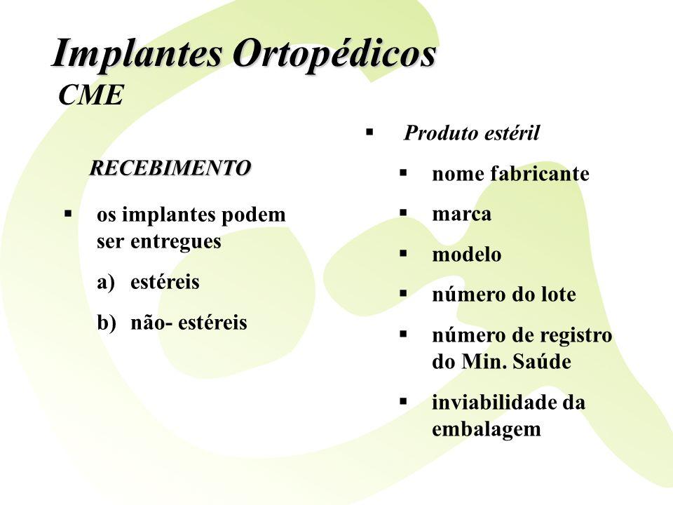 Implantes Ortopédicos RECEBIMENTO os implantes podem ser entregues a)estéreis b)não- estéreis Produto estéril nome fabricante marca modelo número do l