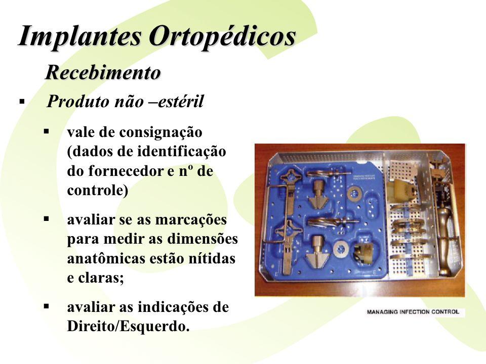 Implantes Ortopédicos Recebimento Produto não –estéril vale de consignação (dados de identificação do fornecedor e nº de controle) avaliar se as marca