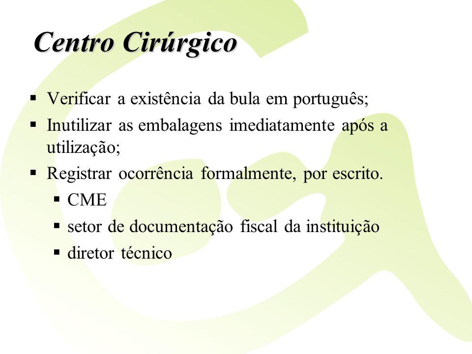 Centro Cirúrgico Verificar a existência da bula em português; Inutilizar as embalagens imediatamente após a utilização; Registrar ocorrência formalmen