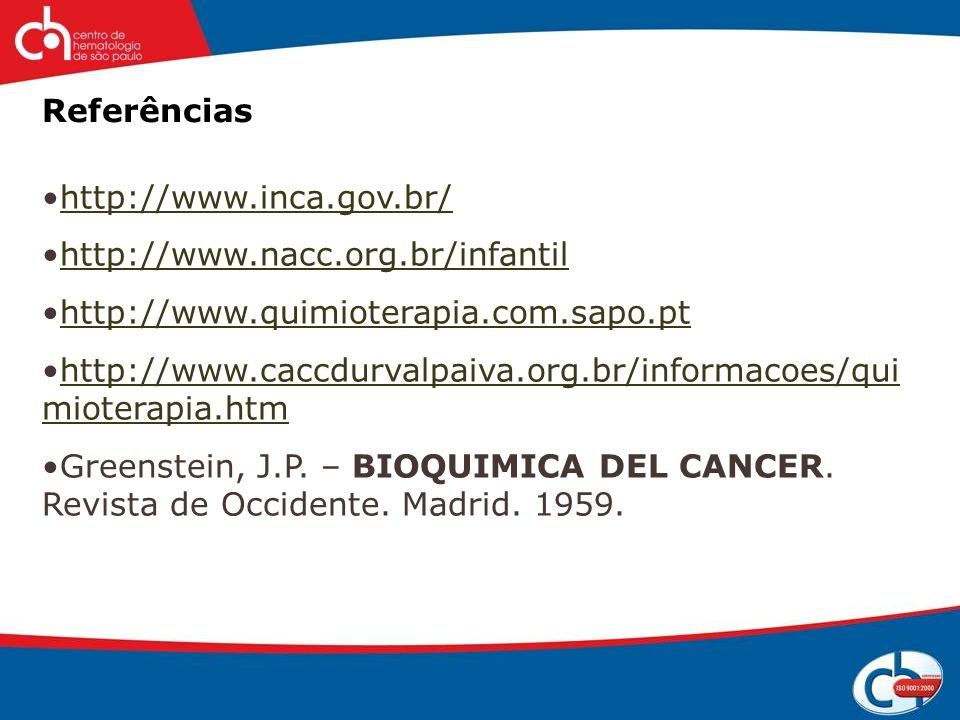 Referências http://www.inca.gov.br/ http://www.nacc.org.br/infantil http://www.quimioterapia.com.sapo.pt http://www.caccdurvalpaiva.org.br/informacoes