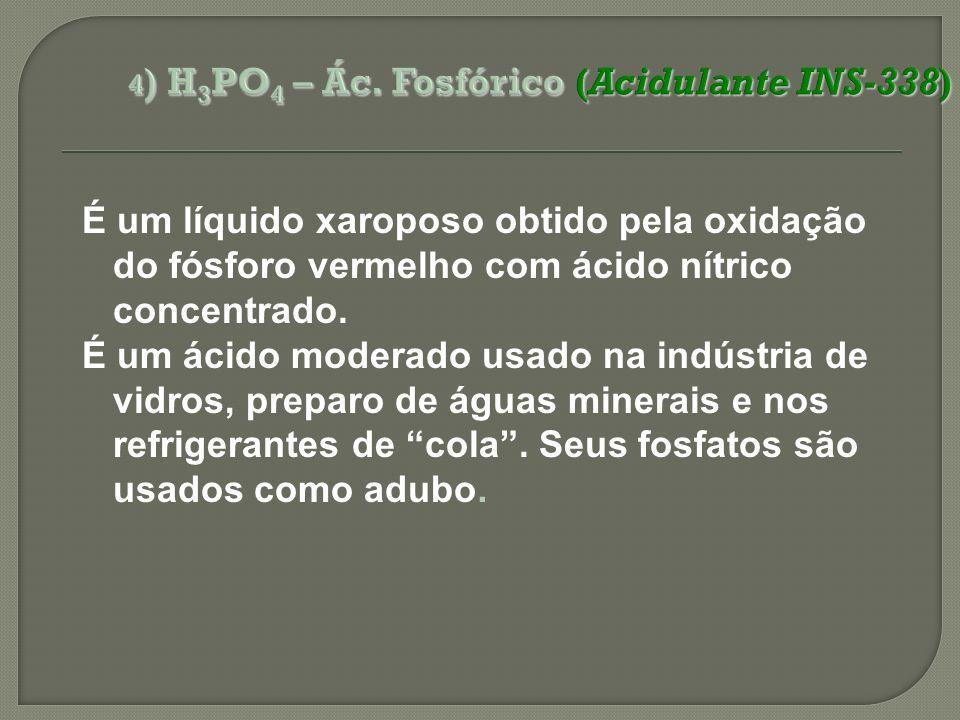 É um líquido xaroposo obtido pela oxidação do fósforo vermelho com ácido nítrico concentrado. É um ácido moderado usado na indústria de vidros, prepar