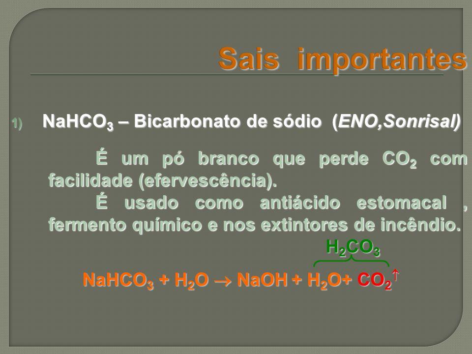 1) NaHCO 3 – Bicarbonato de sódio (ENO,Sonrisal) É um pó branco que perde CO 2 com facilidade (efervescência). É usado como antiácido estomacal, ferme