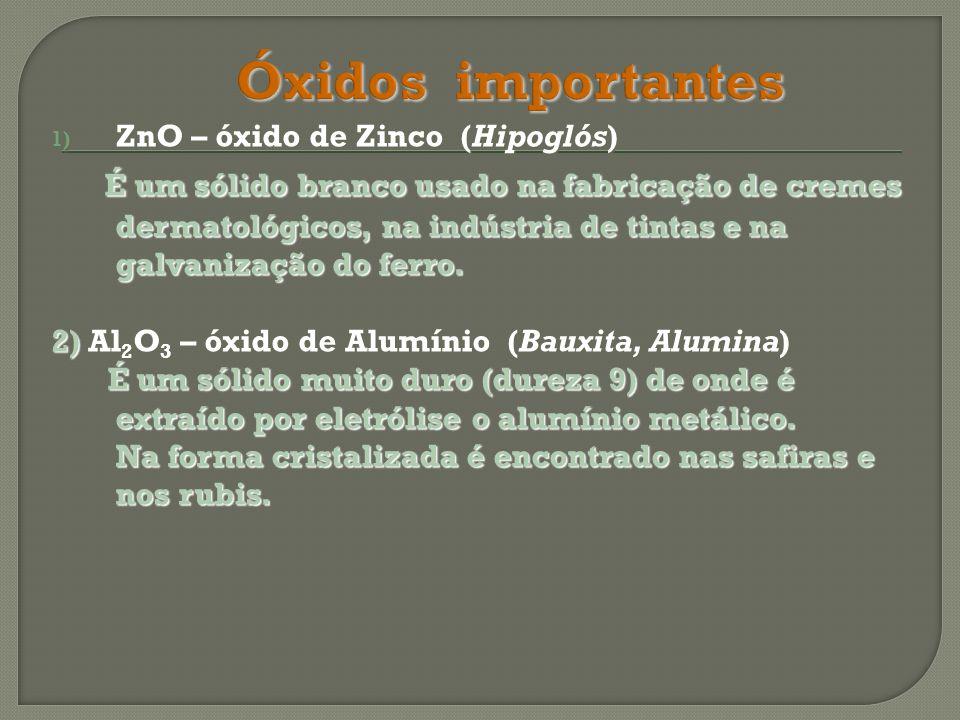 1) ZnO – óxido de Zinco (Hipoglós) É um sólido branco usado na fabricação de cremes dermatológicos, na indústria de tintas e na galvanização do ferro.