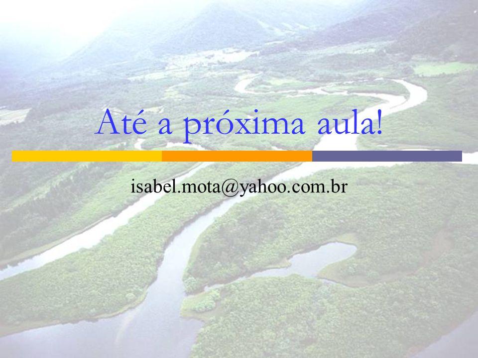 Até a próxima aula! isabel.mota@yahoo.com.br