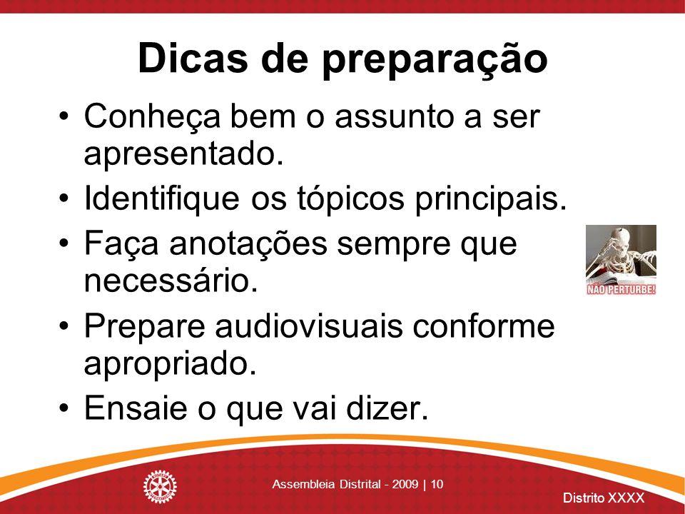 Distrito XXXX Assembleia Distrital - 2009 | 10 Dicas de preparação Conheça bem o assunto a ser apresentado. Identifique os tópicos principais. Faça an