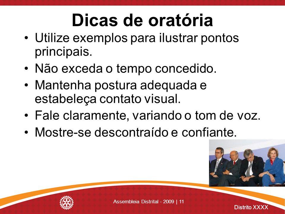 Distrito XXXX Assembleia Distrital - 2009 | 11 Dicas de oratória Utilize exemplos para ilustrar pontos principais. Não exceda o tempo concedido. Mante