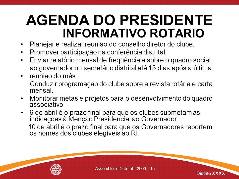 Distrito XXXX Assembleia Distrital - 2009 | 15 AGENDA DO PRESIDENTE INFORMATIVO ROTARIO Planejar e realizar reunião do conselho diretor do clube. Prom