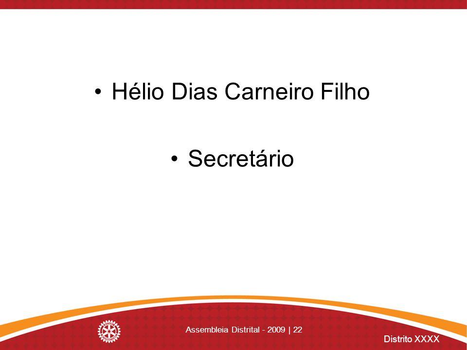 Distrito XXXX Assembleia Distrital - 2009 | 22 Hélio Dias Carneiro Filho Secretário
