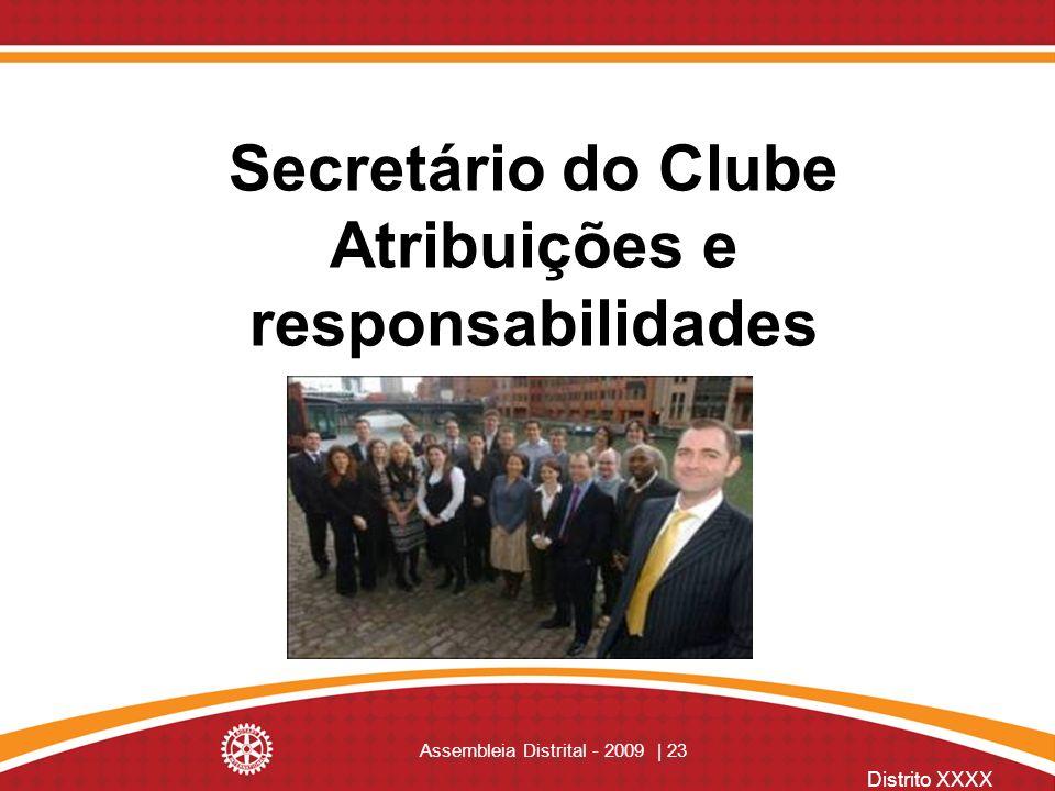 Distrito XXXX Assembleia Distrital - 2009 | 23 Secretário do Clube Atribuições e responsabilidades