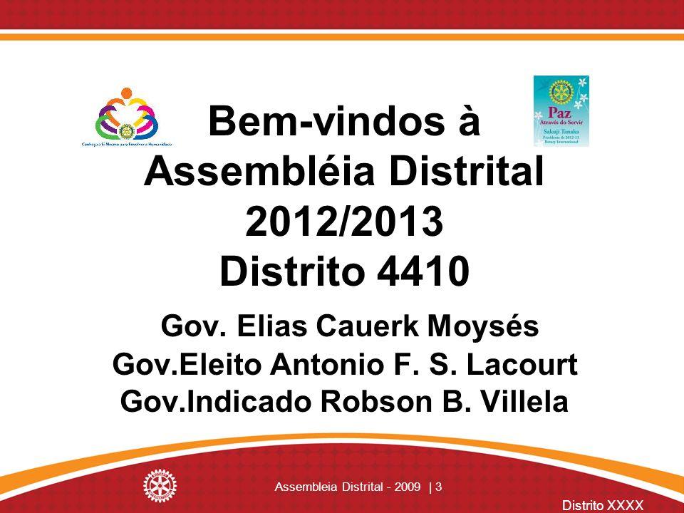 Distrito XXXX Assembleia Distrital - 2009 | 3 Bem-vindos à Assembléia Distrital 2012/2013 Distrito 4410 Gov. Elias Cauerk Moysés Gov.Eleito Antonio F.