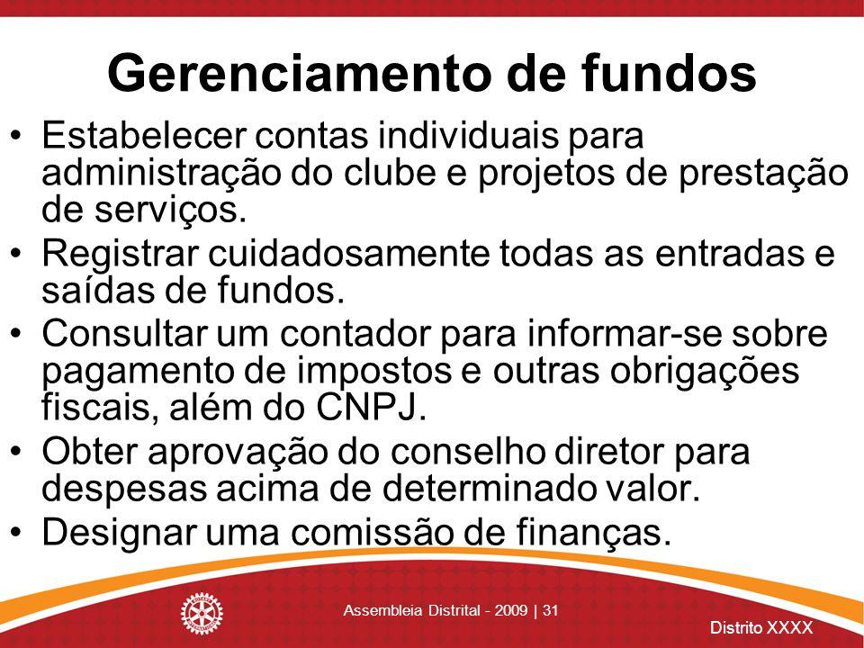 Distrito XXXX Assembleia Distrital - 2009 | 31 Gerenciamento de fundos Estabelecer contas individuais para administração do clube e projetos de presta