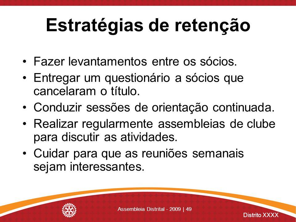 Distrito XXXX Assembleia Distrital - 2009 | 49 Estratégias de retenção Fazer levantamentos entre os sócios. Entregar um questionário a sócios que canc