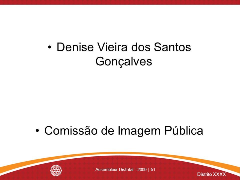 Distrito XXXX Assembleia Distrital - 2009 | 51 Denise Vieira dos Santos Gonçalves Comissão de Imagem Pública