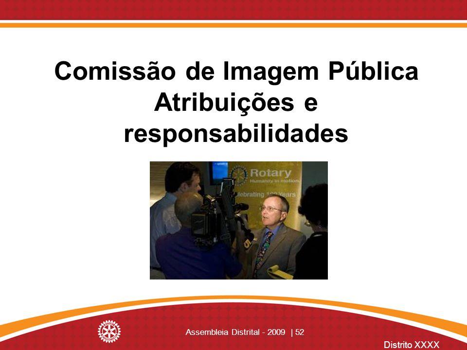 Distrito XXXX Assembleia Distrital - 2009 | 52 Comissão de Imagem Pública Atribuições e responsabilidades