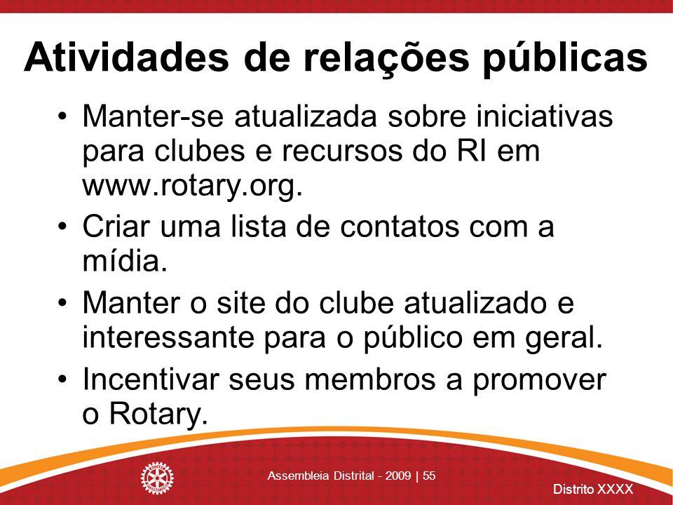 Distrito XXXX Assembleia Distrital - 2009 | 55 Atividades de relações públicas Manter-se atualizada sobre iniciativas para clubes e recursos do RI em