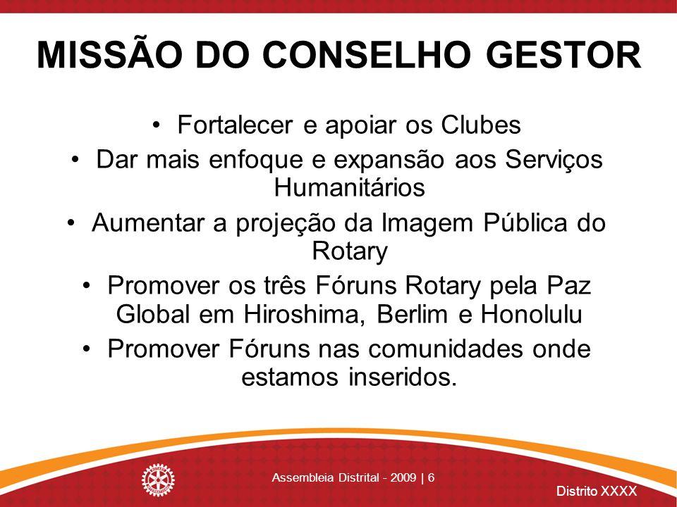 Distrito XXXX Assembleia Distrital - 2009 | 6 MISSÃO DO CONSELHO GESTOR Fortalecer e apoiar os Clubes Dar mais enfoque e expansão aos Serviços Humanit