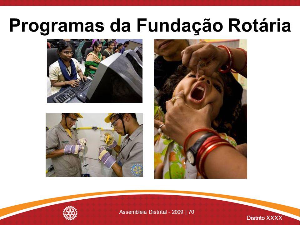Distrito XXXX Assembleia Distrital - 2009 | 70 Programas da Fundação Rotária