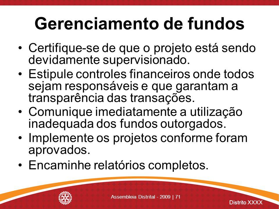 Distrito XXXX Assembleia Distrital - 2009 | 71 Gerenciamento de fundos Certifique-se de que o projeto está sendo devidamente supervisionado. Estipule