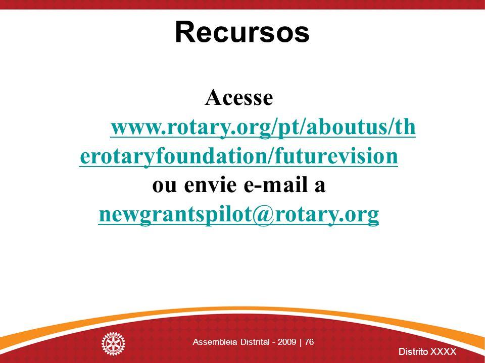 Distrito XXXX Assembleia Distrital - 2009 | 76 Acesse www.rotary.org/pt/aboutus/th erotaryfoundation/futurevision www.rotary.org/pt/aboutus/th erotary