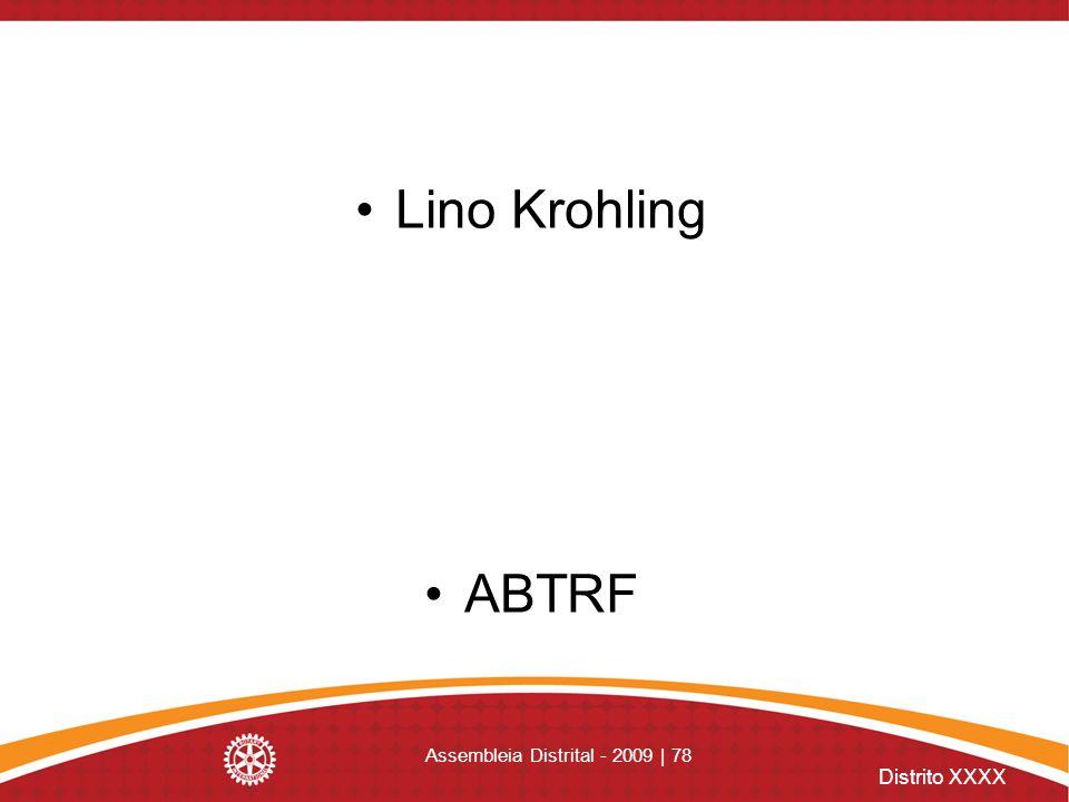 Distrito XXXX Assembleia Distrital - 2009 | 78 Lino Krohling ABTRF