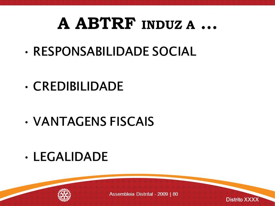 Distrito XXXX Assembleia Distrital - 2009 | 80 A ABTRF INDUZ A... RESPONSABILIDADE SOCIAL CREDIBILIDADE VANTAGENS FISCAIS LEGALIDADE