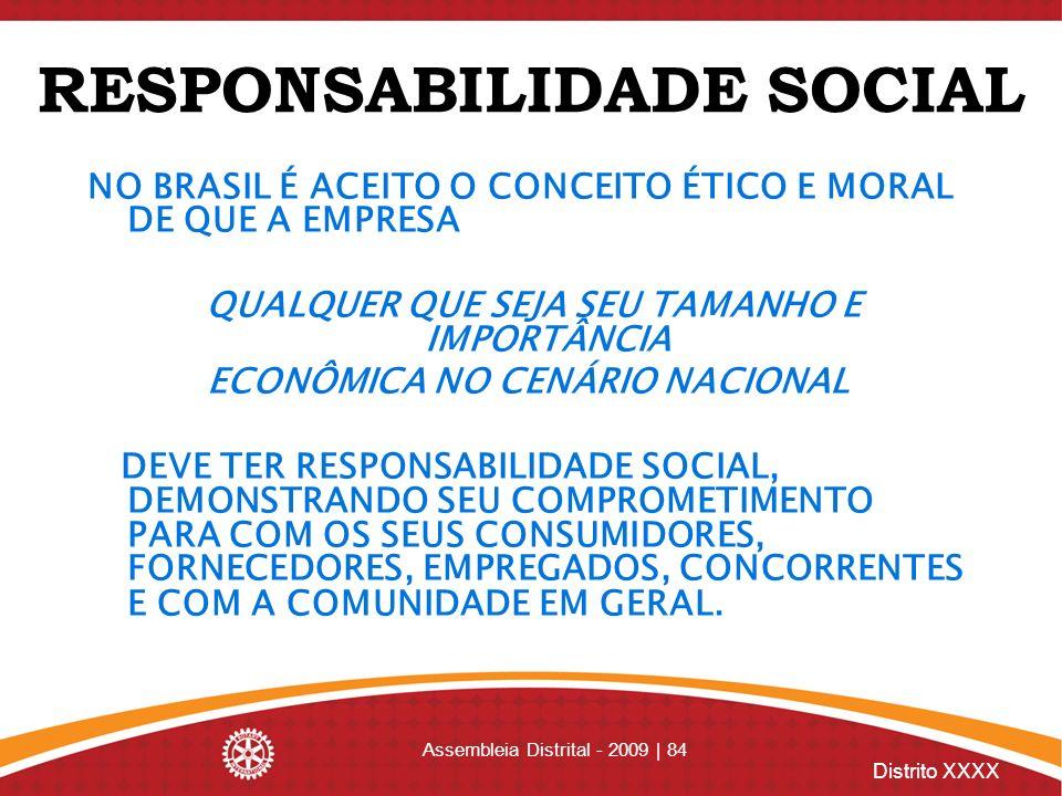 Distrito XXXX RESPONSABILIDADE SOCIAL NO BRASIL É ACEITO O CONCEITO ÉTICO E MORAL DE QUE A EMPRESA QUALQUER QUE SEJA SEU TAMANHO E IMPORTÂNCIA ECONÔMI