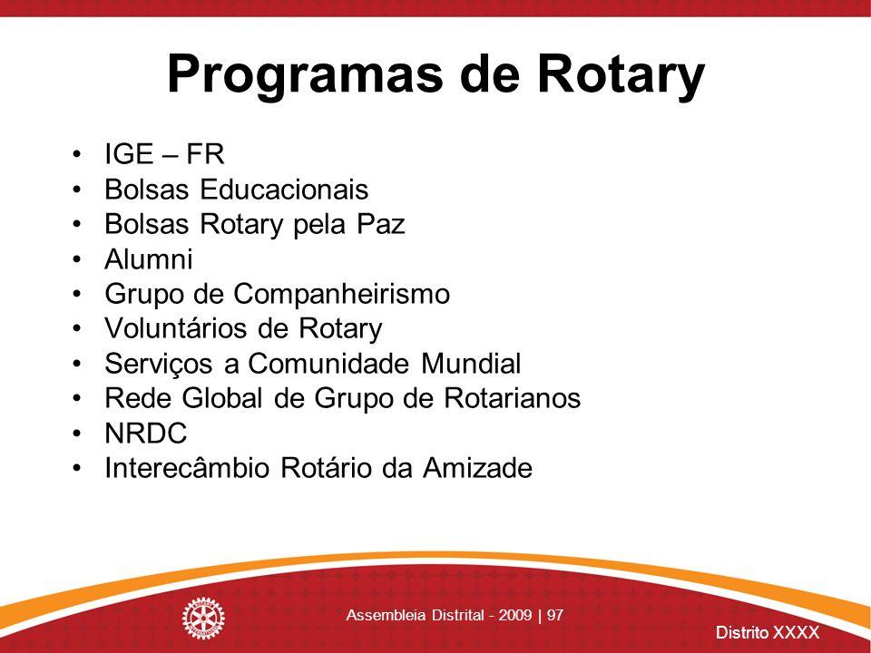 Distrito XXXX Assembleia Distrital - 2009 | 97 Programas de Rotary IGE – FR Bolsas Educacionais Bolsas Rotary pela Paz Alumni Grupo de Companheirismo