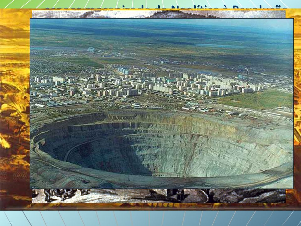 transformação extensa e profunda a superfície terrestre.