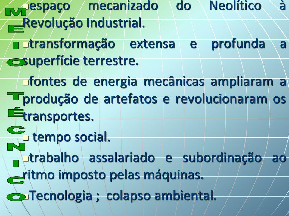 espaço mecanizado do Neolítico à Revolução Industrial.