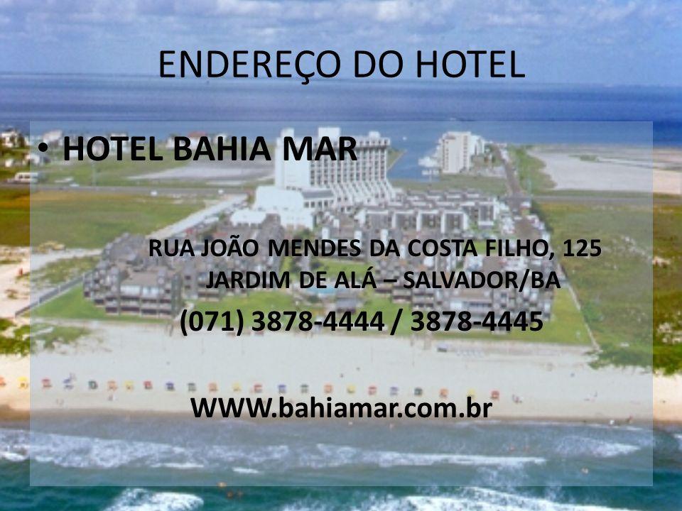 ENDEREÇO DO HOTEL HOTEL BAHIA MAR RUA JOÃO MENDES DA COSTA FILHO, 125 JARDIM DE ALÁ – SALVADOR/BA (071) 3878-4444 / 3878-4445 WWW.bahiamar.com.br