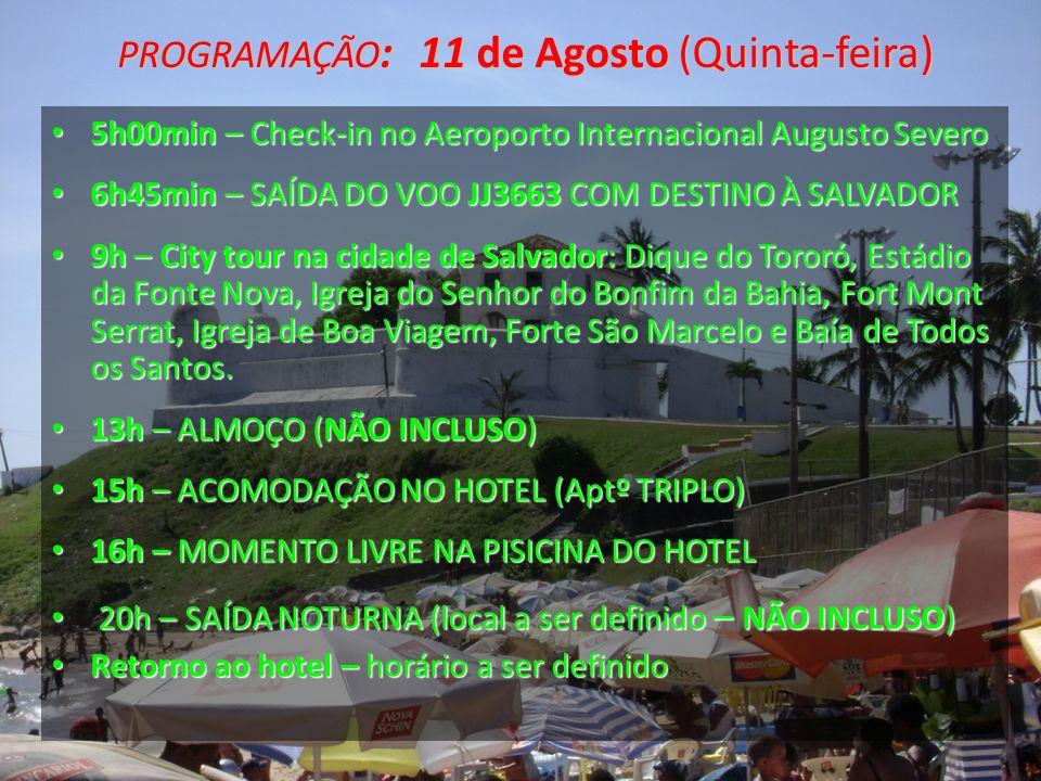 PROGRAMAÇÃO : 11 de Agosto (Quinta-feira) 5h00min – Check-in no Aeroporto Internacional Augusto Severo 5h00min – Check-in no Aeroporto Internacional A