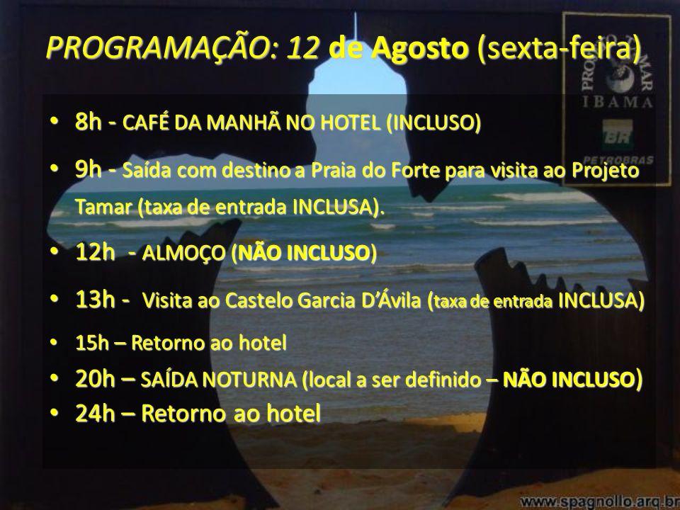8h - CAFÉ DA MANHÃ NO HOTEL (INCLUSO) 8h - CAFÉ DA MANHÃ NO HOTEL (INCLUSO) 9h - Saída com destino a Praia do Forte para visita ao Projeto Tamar (taxa