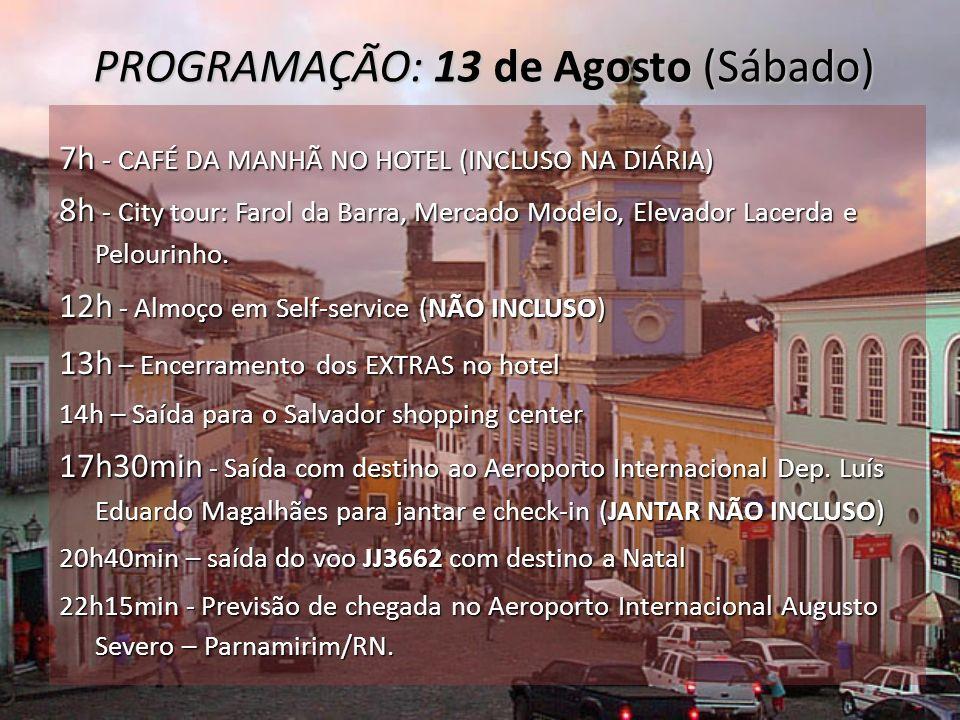 7h - CAFÉ DA MANHÃ NO HOTEL (INCLUSO NA DIÁRIA) 8h - City tour: Farol da Barra, Mercado Modelo, Elevador Lacerda e Pelourinho. 12h - Almoço em Self-se