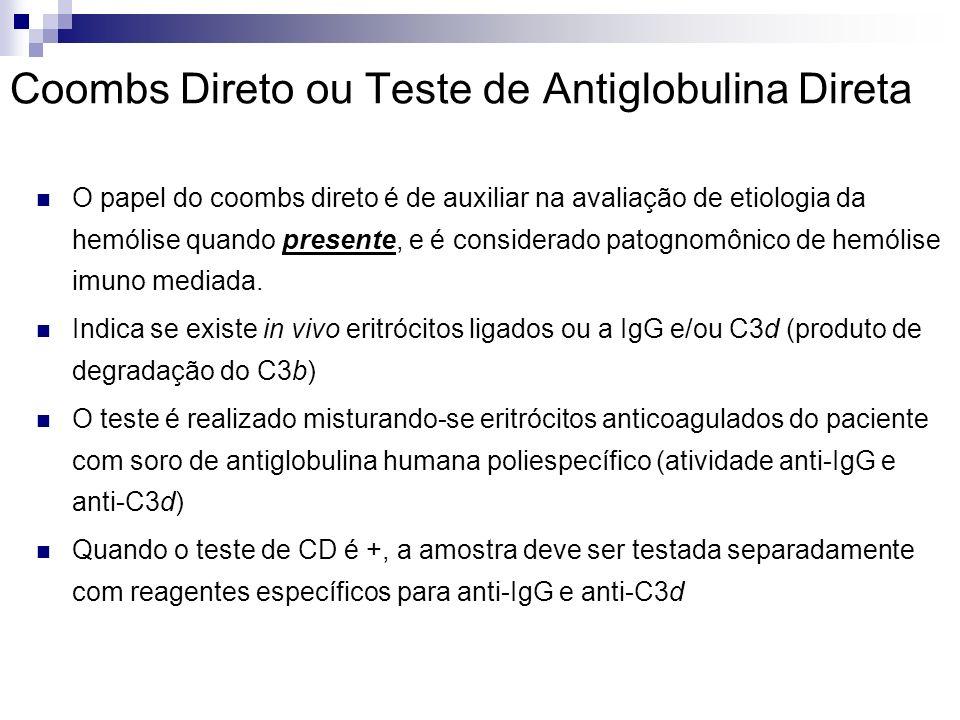 Coombs Direto ou Teste de Antiglobulina Direta O papel do coombs direto é de auxiliar na avaliação de etiologia da hemólise quando presente, e é considerado patognomônico de hemólise imuno mediada.