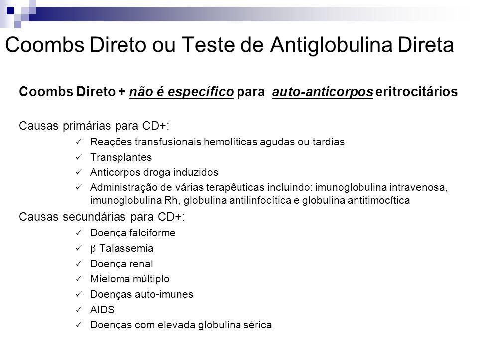 Coombs Direto ou Teste de Antiglobulina Direta Coombs Direto + não é específico para auto-anticorpos eritrocitários Causas primárias para CD+: Reações