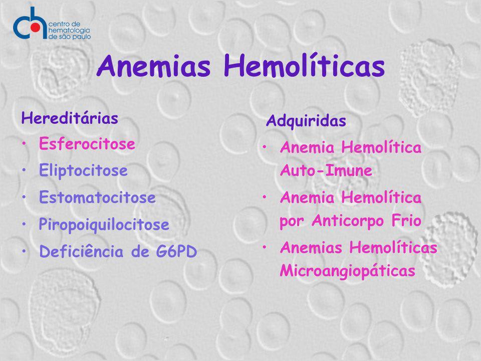 Anemias Hemolíticas Hereditárias Esferocitose Eliptocitose Estomatocitose Piropoiquilocitose Deficiência de G6PD Adquiridas Anemia Hemolítica Auto-Imu