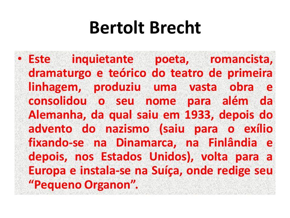 Bertolt Brecht Este inquietante poeta, romancista, dramaturgo e teórico do teatro de primeira linhagem, produziu uma vasta obra e consolidou o seu nom