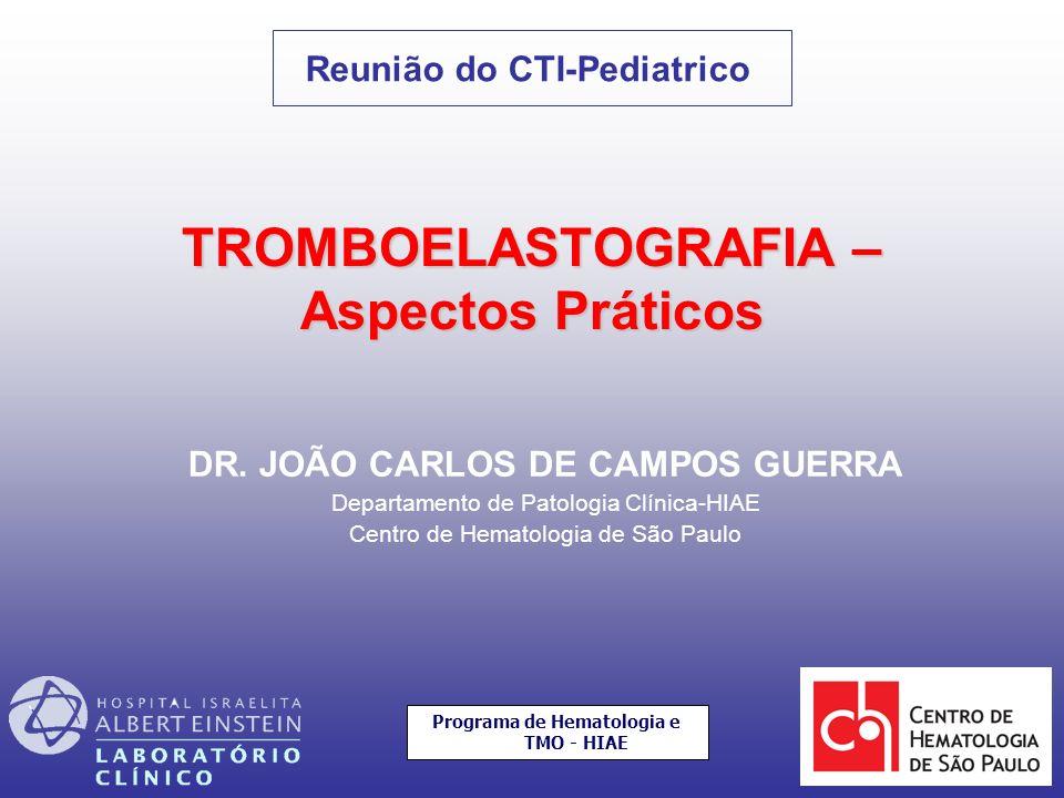 DR. JOÃO CARLOS DE CAMPOS GUERRA Departamento de Patologia Clínica-HIAE Centro de Hematologia de São Paulo Reunião do CTI-Pediatrico TROMBOELASTOGRAFI