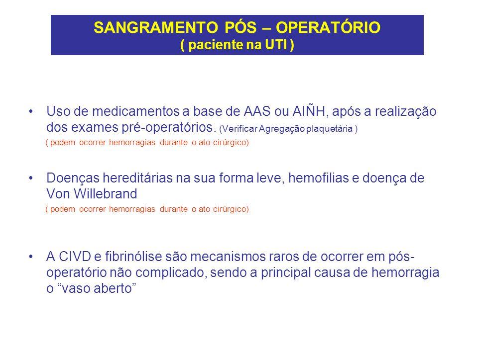 SANGRAMENTO PÓS – OPERATÓRIO ( paciente na UTI ) Uso de medicamentos a base de AAS ou AIÑH, após a realização dos exames pré-operatórios. (Verificar A