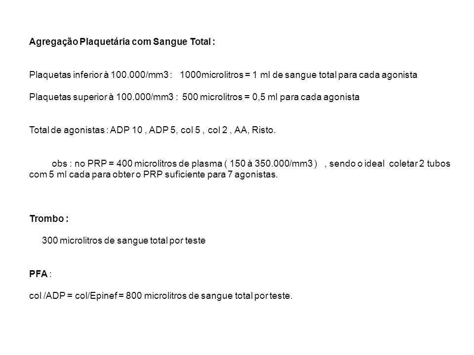Agregação Plaquetária com Sangue Total : Plaquetas inferior à 100.000/mm3 : 1000microlitros = 1 ml de sangue total para cada agonista Plaquetas superi
