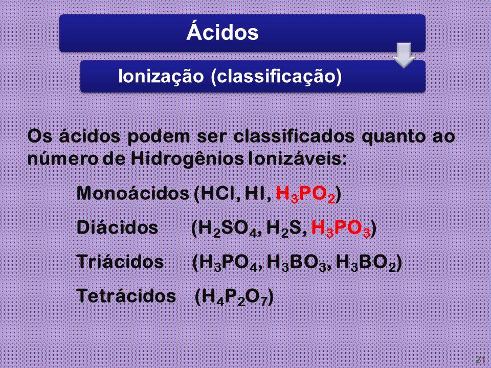 20 Ácidos Ionização parcial (em etapas) Quando um ácido possui mais de um H ionizável, ocorre a ionização por etapas. Usando equações simplificadas: H